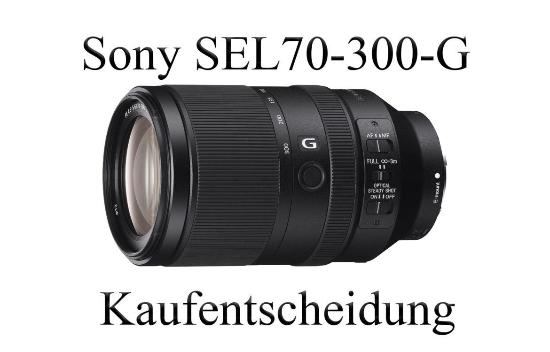 SEL70-300G kaufen oder nicht?